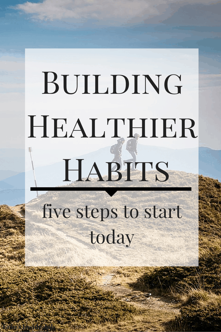 Habits should start small and manageable. Check out these five steps to start today for building healthier habits!