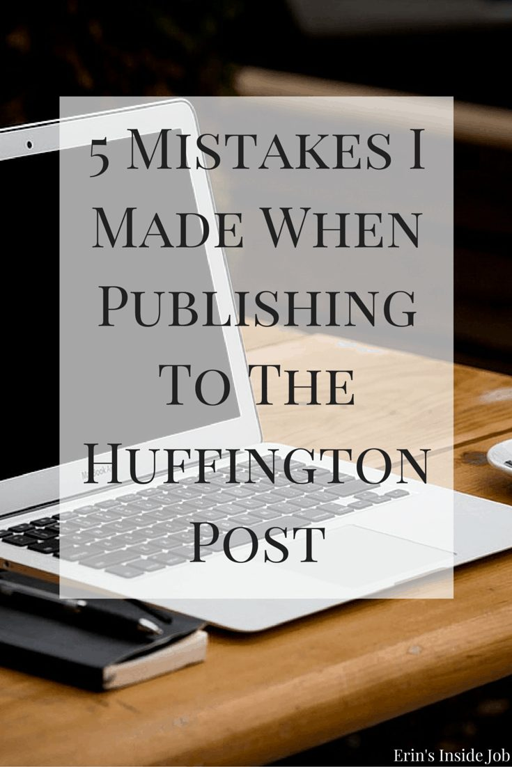 Being published in The Huffington Post is great, but make sure that you are not making the same mistakes I made when publishing!