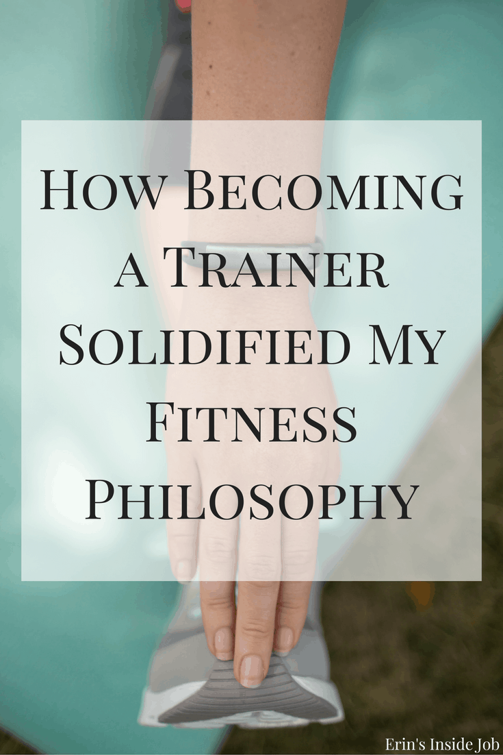Becoming a personal trainer caused me to realize how I wanted to approach fitness and how to stay consistent with those philosophies. See how!