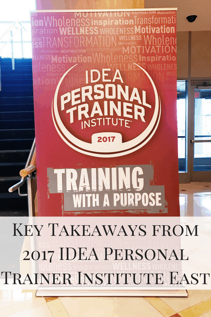 Some of my Key Takeaways from 2017 IDEA Personal Trainer Institute East last week!