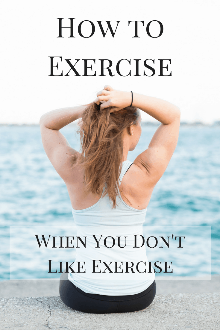 There's lots of advice on how to work out, but what if you actually don't like exercise? Here are some helpful tips to get you moving!