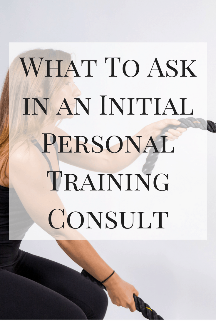 What To Ask in an Initial Personal Training Consult