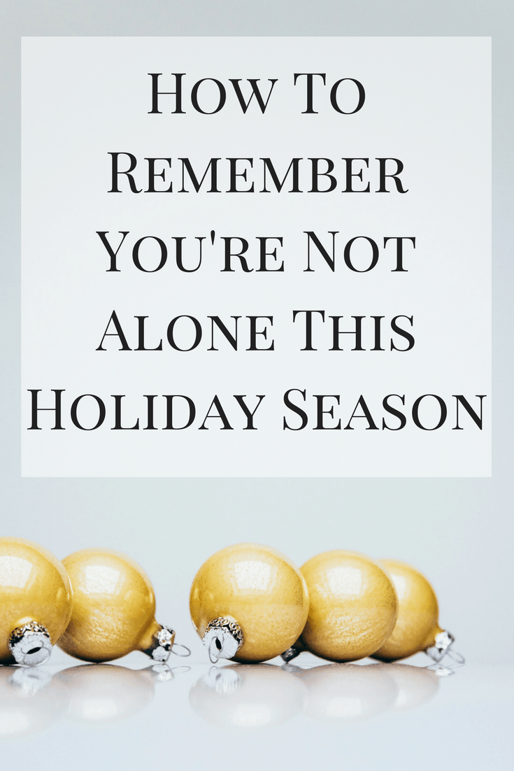 The holidays are a tough time for some people -- here's how to remember you're not alone this holiday season