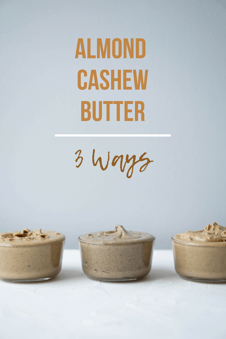 Almond Cashew Butter: 3 Ways