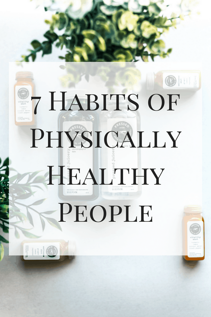 There are many common denominators among physically healthy people. Here are 7 habits of physically healthy people that you can look to make part of your life!