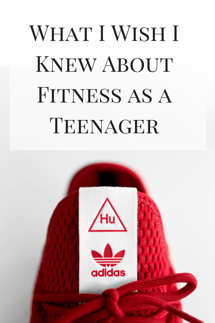 What I Wish I Knew About Fitness as a Teenager
