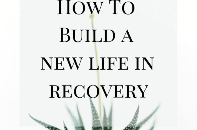 How To Build A New Life In Recovery