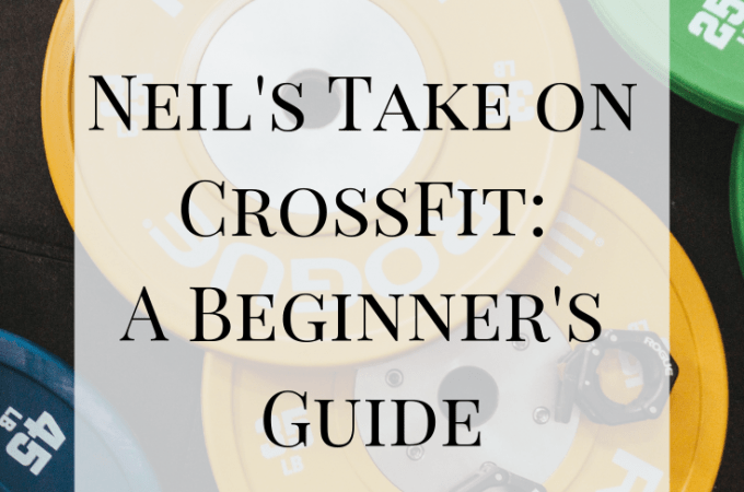 Neil's Take on CrossFit: A Beginner's Guide