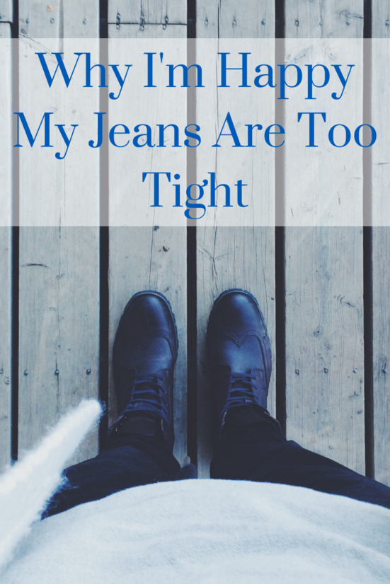 Why I'm Happy My Jeans Are Too Tight