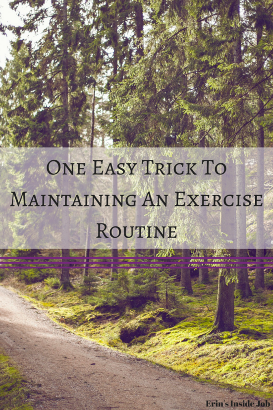 One Easy Trick To Maintaining An Exercise Routine
