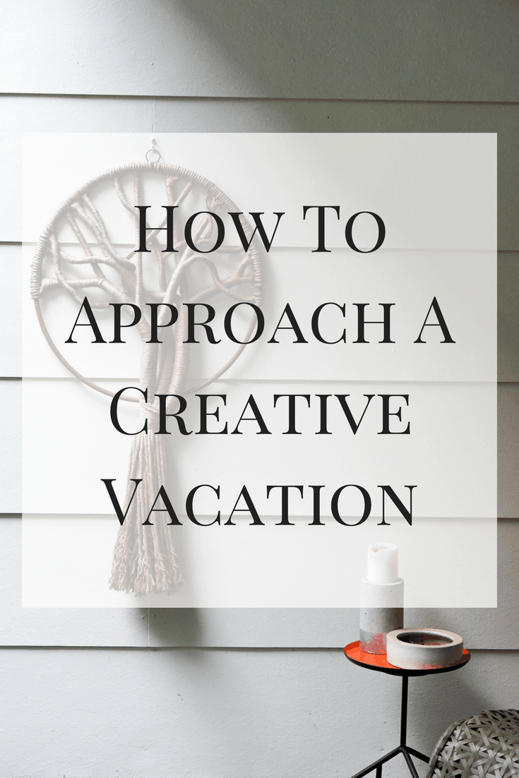 Here are my tips on how to approach a creative vacation so that you can get the most out of your time and money!