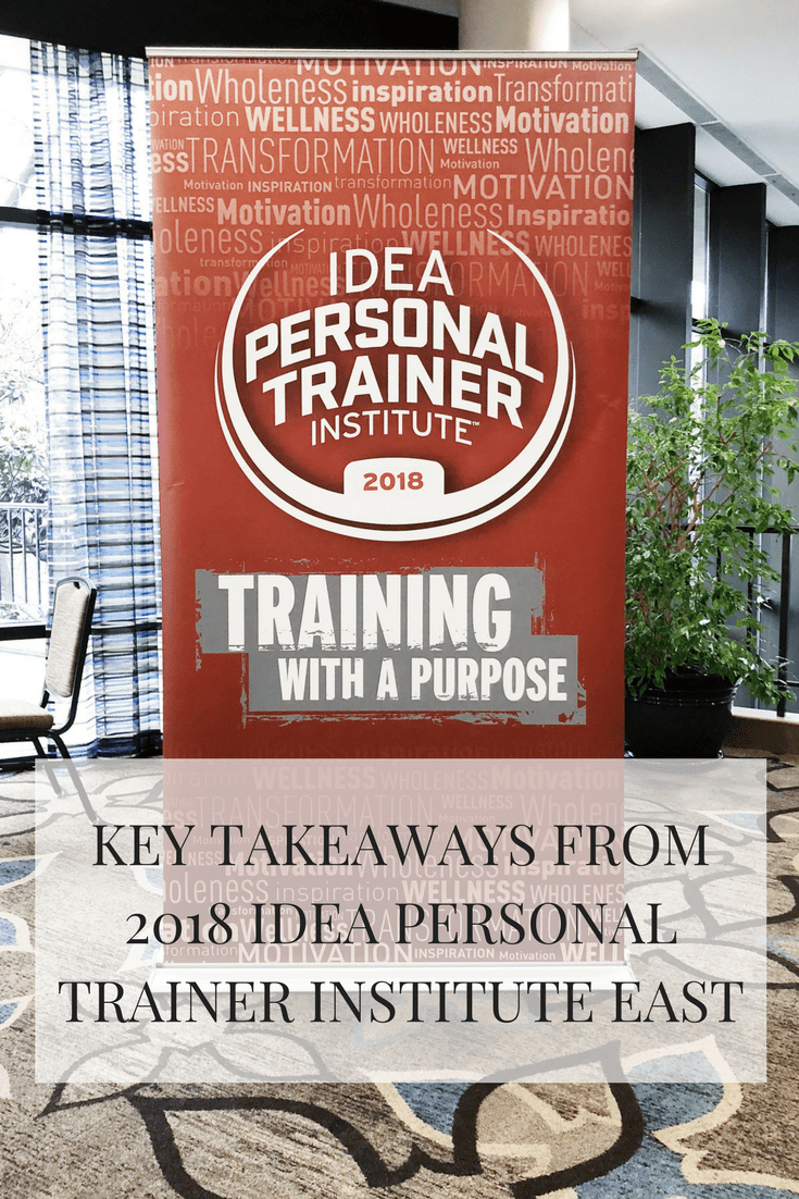 Some of the highlights in fitness trends and key takeaways from the 2018 IDEA Personal Trainer Institute East conference!