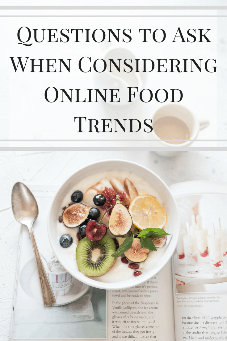 With so much information on the internet about what, how, and when you should eat, here are some questions to ask when considering online food trends.