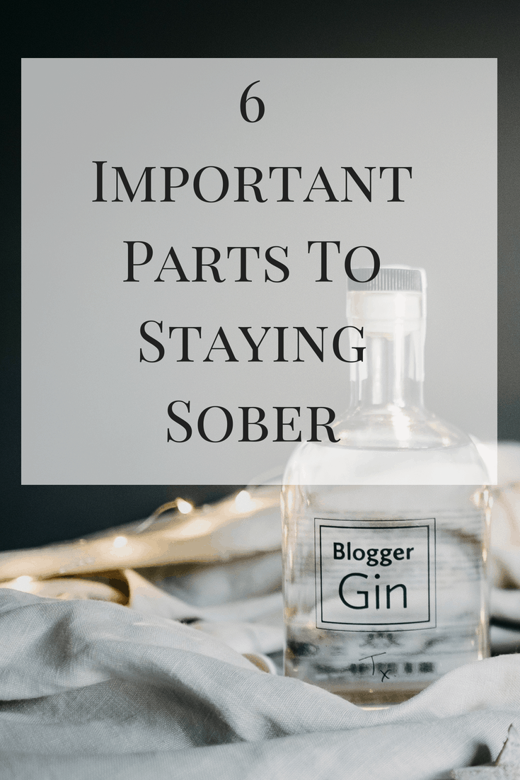 6 Important Parts To Staying Sober