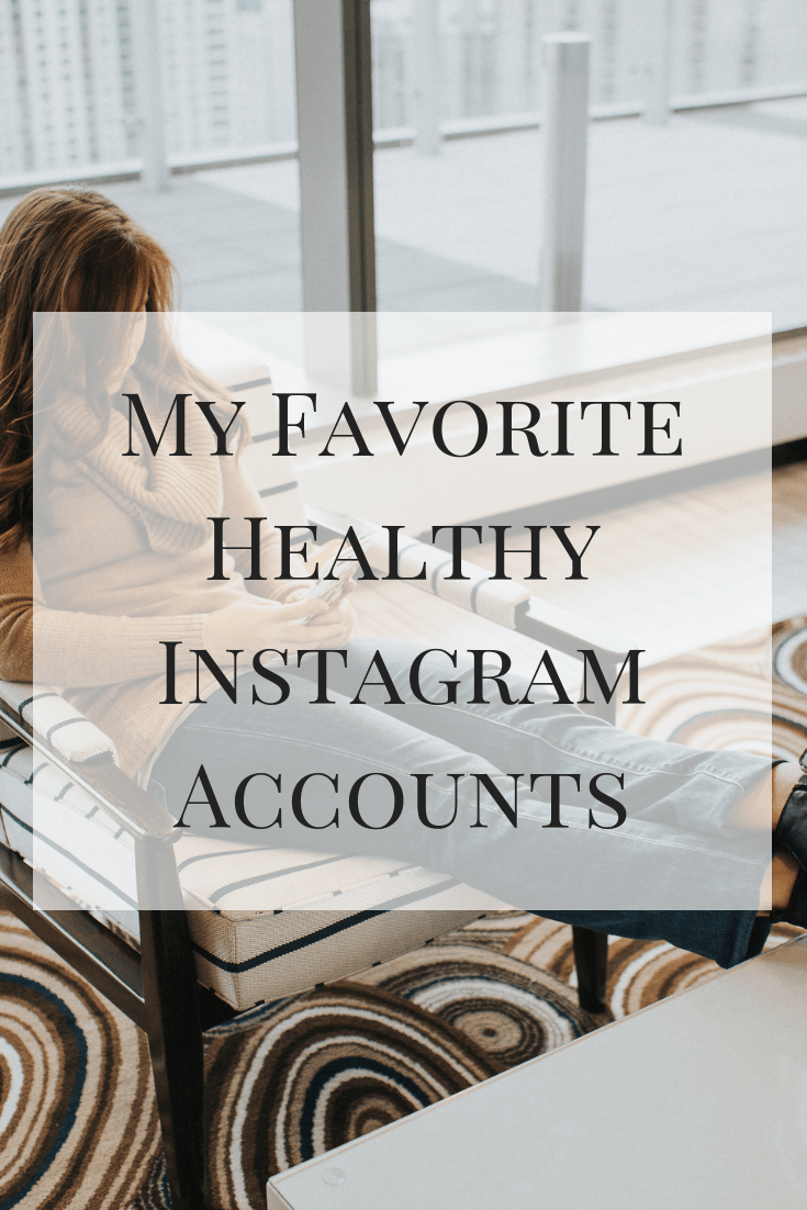 A list of some of my favorite healthy Instagram accounts - mental, physical, and emotional!