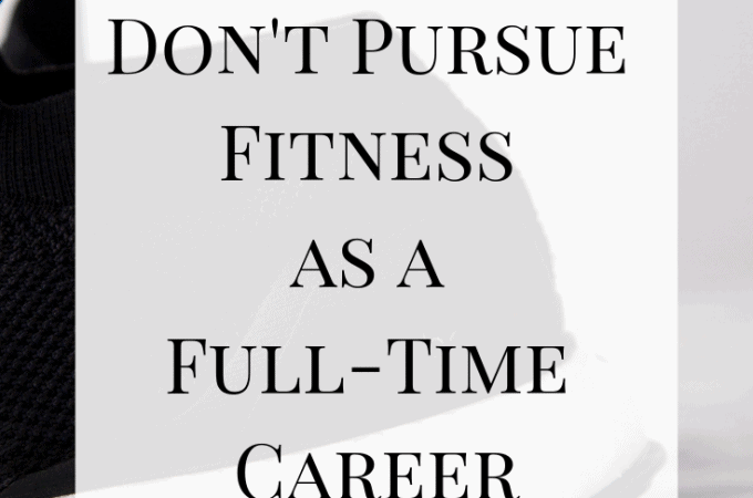 Why I Don't Pursue Fitness as a Full-Time Career