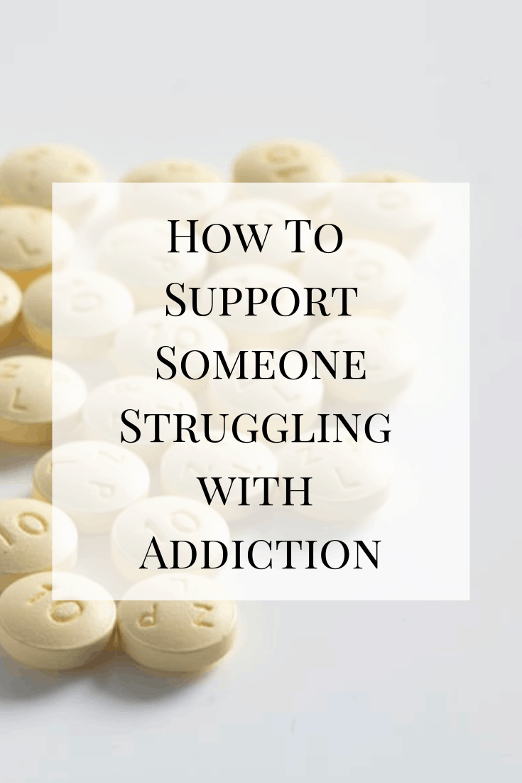 Tips on how to support someone struggling with addiction from someone who has been on the other side.