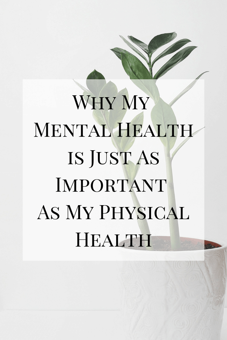 A look at why my mental health is just as important as my physical health. You can't care for one without the other! #mentalhealth #mentalillness #depression #recovery