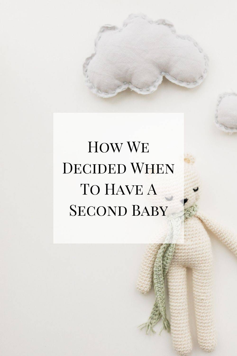 An explanation of how we decided when to have a second baby. It's different for everyone, but this was my experience.