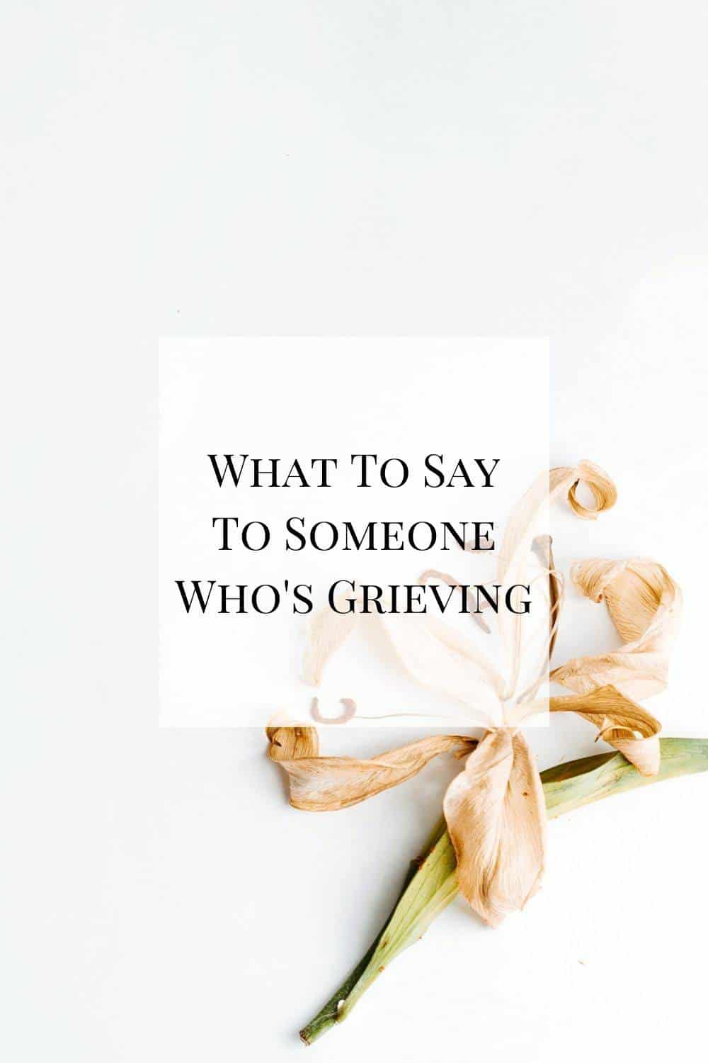 A look at what to say to someone who's grieving (and what NOT to say). It's tempting to try and fix grief, but that can actually be more harmful.